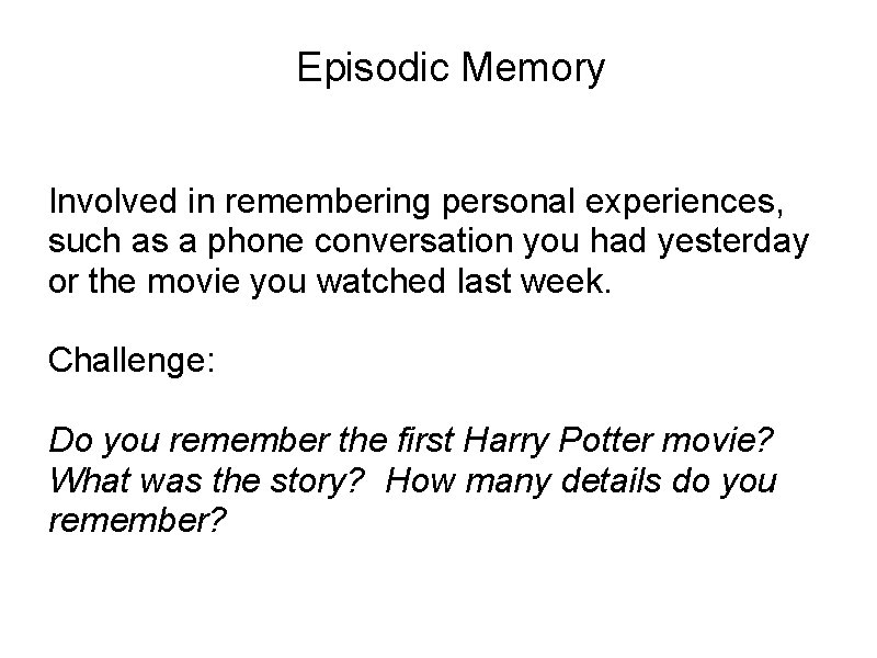 Episodic Memory Involved in remembering personal experiences, such as a phone conversation you