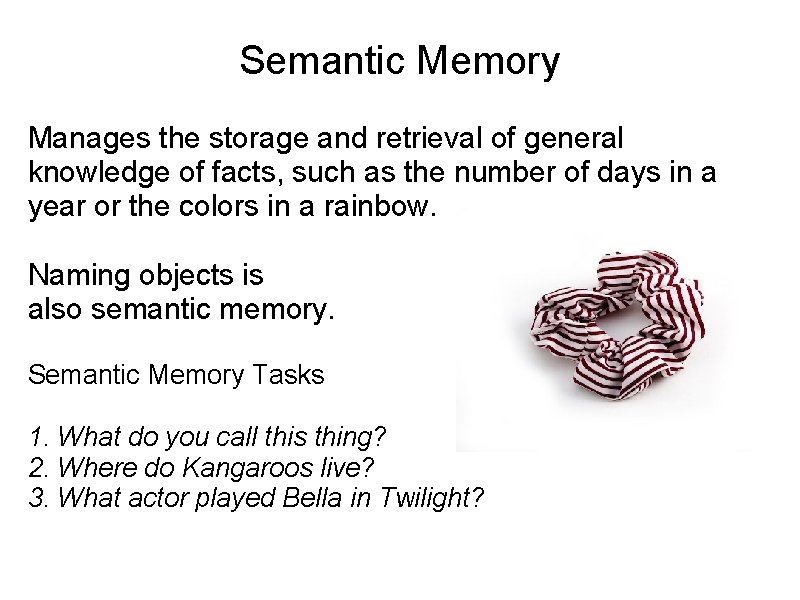 Semantic Memory Manages the storage and retrieval of general knowledge of facts, such as