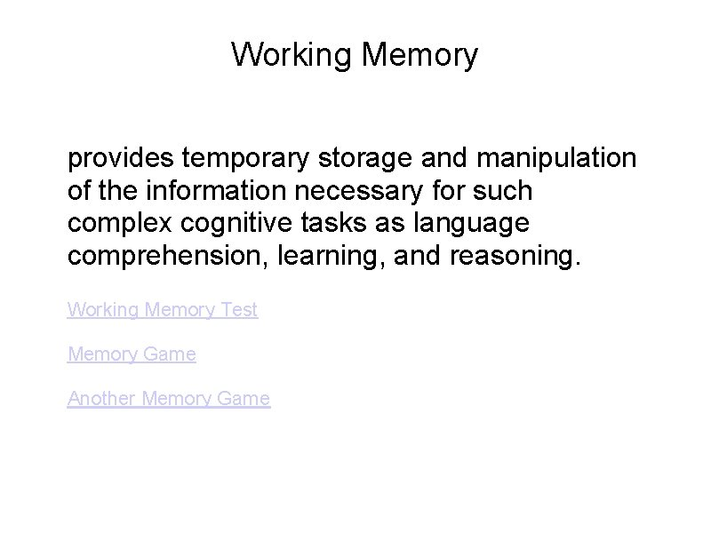 Working Memory provides temporary storage and manipulation of the information necessary for such complex
