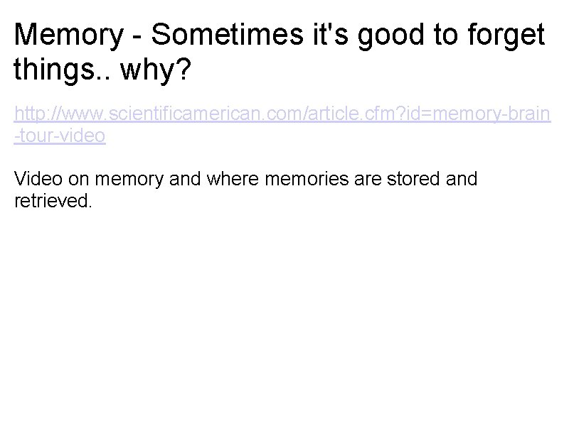 Memory - Sometimes it's good to forget things. . why? http: //www. scientificamerican. com/article.