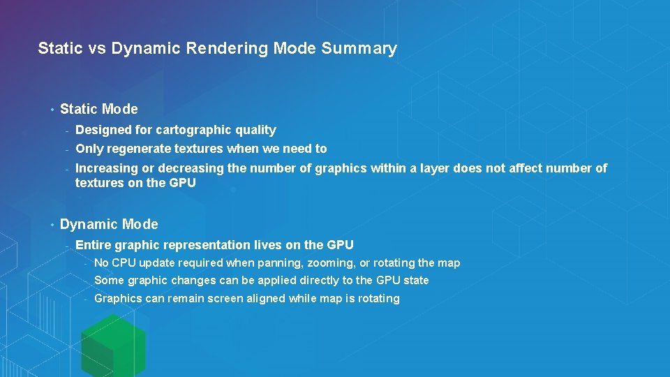 Static vs Dynamic Rendering Mode Summary • • Static Mode - Designed for cartographic