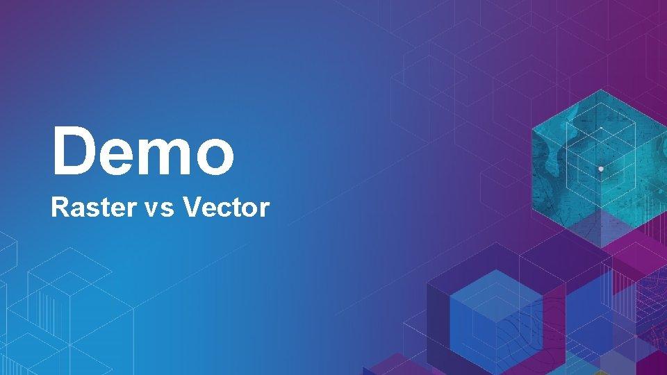 Demo Raster vs Vector