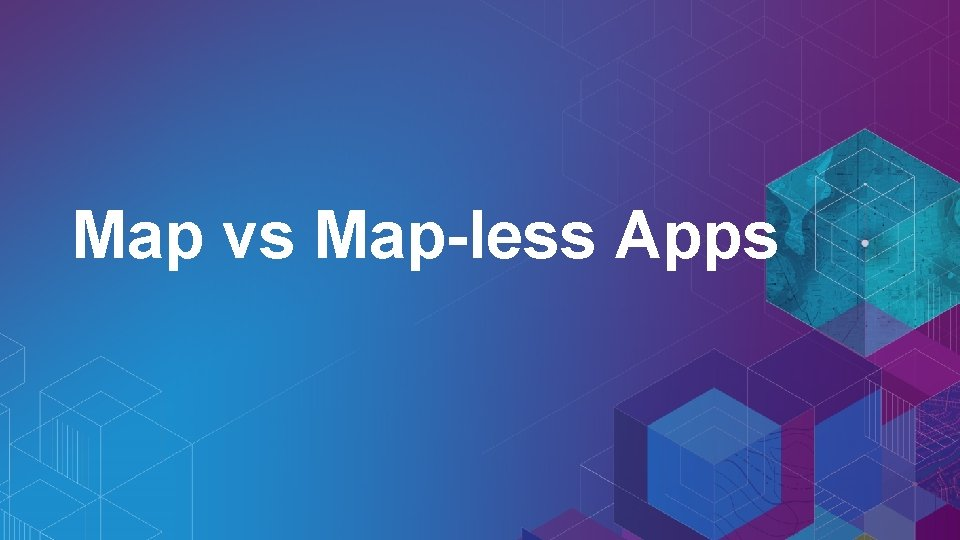 Map vs Map-less Apps