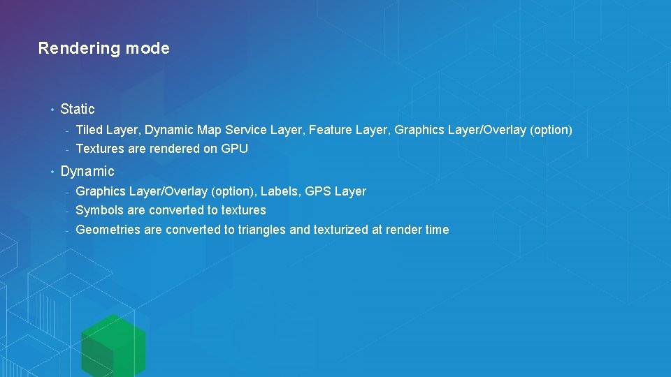 Rendering mode • • Static - Tiled Layer, Dynamic Map Service Layer, Feature Layer,