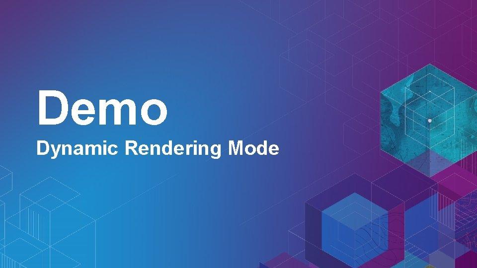 Demo Dynamic Rendering Mode