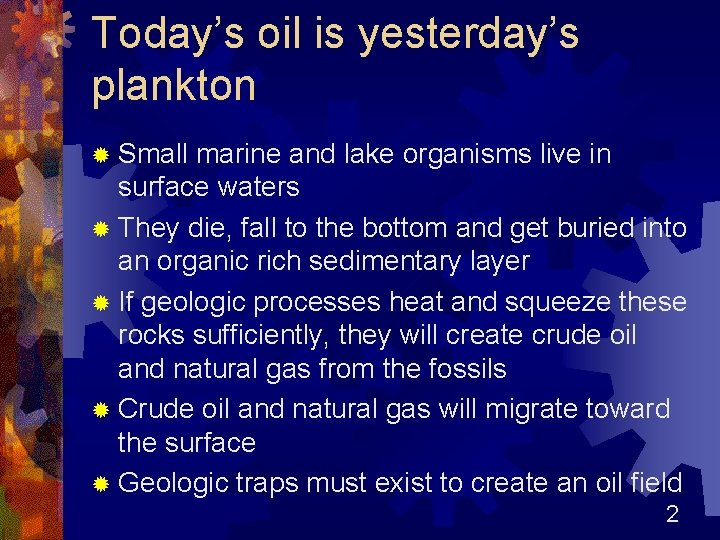 Today's oil is yesterday's plankton ® Small marine and lake organisms live in surface