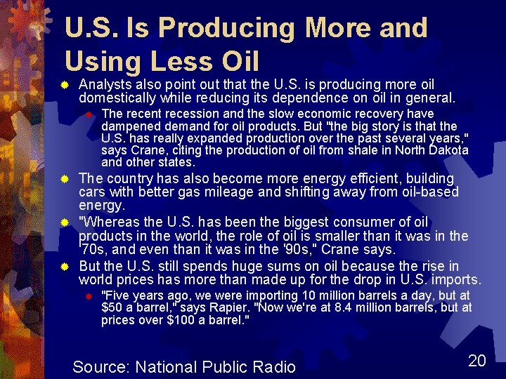U. S. Is Producing More and Using Less Oil ® Analysts also point out