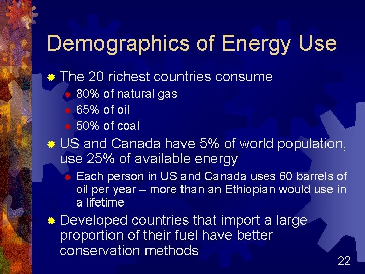 Demographics of Energy Use ® The 20 richest countries ® 80% of natural gas