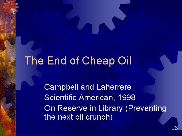 The End of Cheap Oil Campbell and Laherrere Scientific American, 1998 On Reserve in