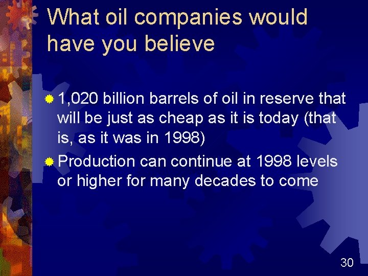 What oil companies would have you believe ® 1, 020 billion barrels of oil