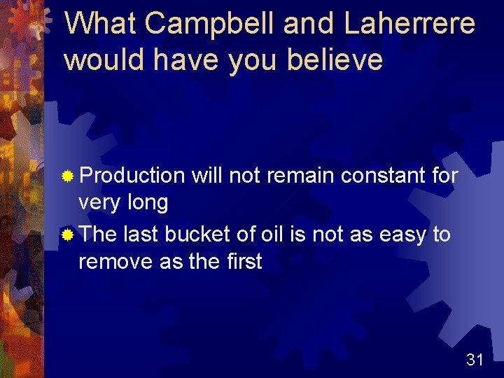 What Campbell and Laherrere would have you believe ® Production will not remain constant