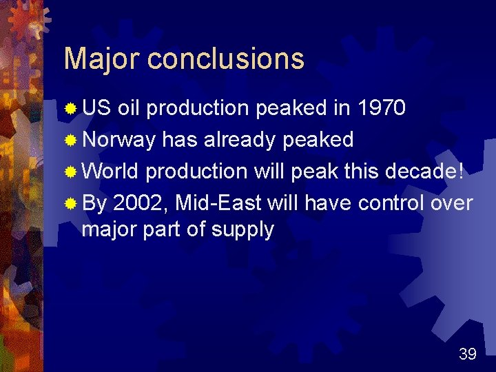 Major conclusions ® US oil production peaked in 1970 ® Norway has already peaked