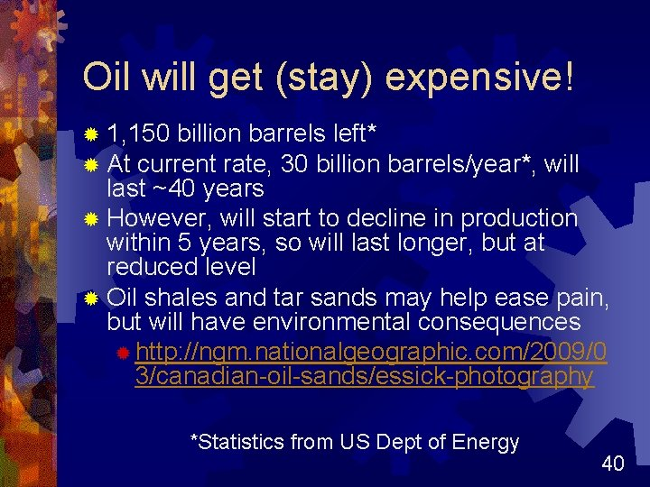 Oil will get (stay) expensive! ® 1, 150 billion barrels left* ® At current