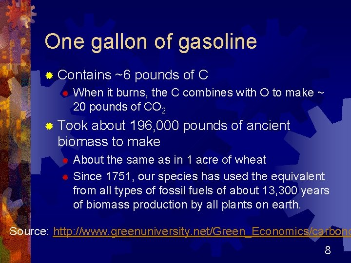 One gallon of gasoline ® Contains ® ~6 pounds of C When it burns,