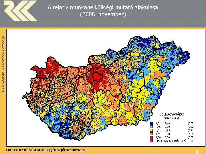 MTA Regionális Kutatások Központja A relatív munkanélküliségi mutató alakulása (2008. november) Forrás: Az ÁFSZ