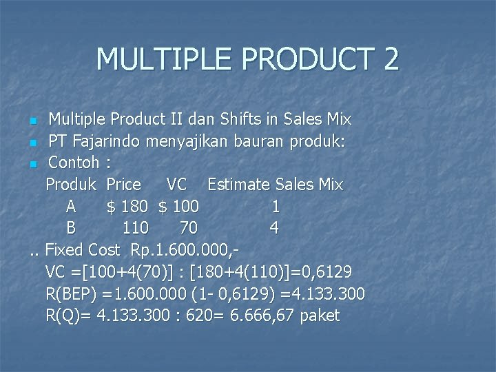 MULTIPLE PRODUCT 2 Multiple Product II dan Shifts in Sales Mix n PT Fajarindo
