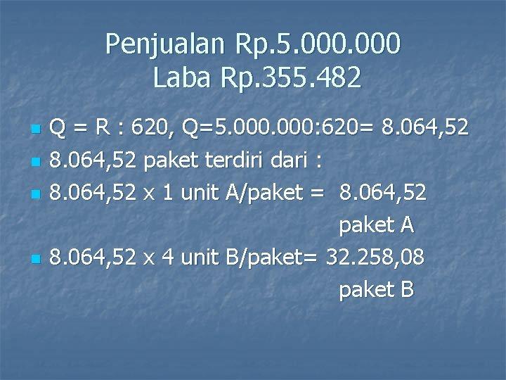 Penjualan Rp. 5. 000 Laba Rp. 355. 482 n n Q = R :