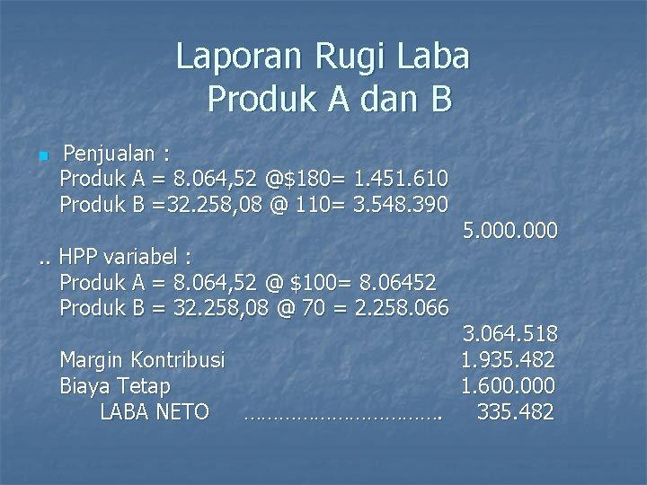 Laporan Rugi Laba Produk A dan B n Penjualan : Produk A = 8.