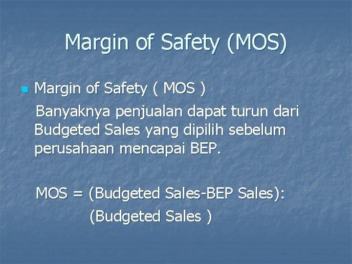 Margin of Safety (MOS) n Margin of Safety ( MOS ) Banyaknya penjualan dapat