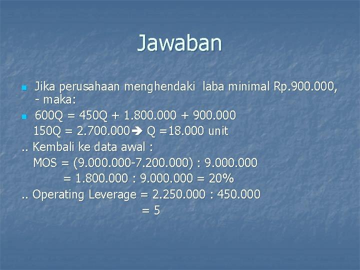 Jawaban Jika perusahaan menghendaki laba minimal Rp. 900. 000, - maka: n 600 Q
