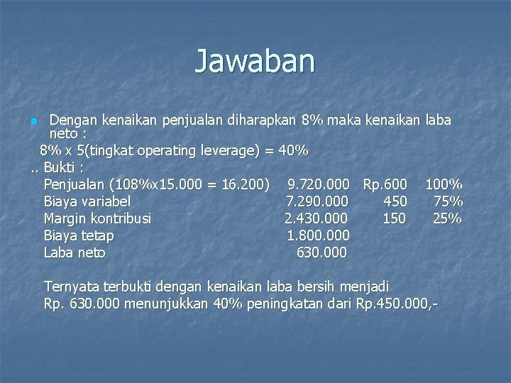 Jawaban Dengan kenaikan penjualan diharapkan 8% maka kenaikan laba neto : 8% x 5(tingkat