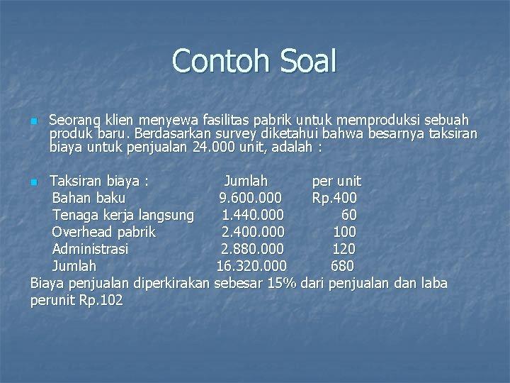 Contoh Soal n Seorang klien menyewa fasilitas pabrik untuk memproduksi sebuah produk baru. Berdasarkan