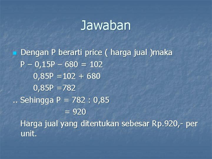Jawaban Dengan P berarti price ( harga jual )maka P – 0, 15 P