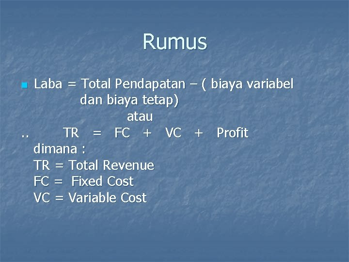 Rumus Laba = Total Pendapatan – ( biaya variabel dan biaya tetap) atau. .
