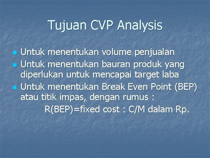 Tujuan CVP Analysis n n n Untuk menentukan volume penjualan Untuk menentukan bauran produk