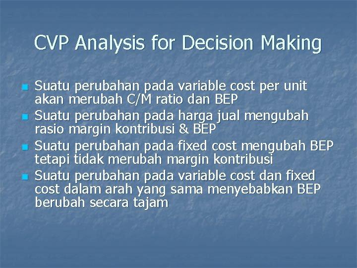 CVP Analysis for Decision Making n n Suatu perubahan pada variable cost per unit