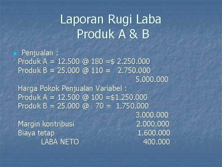 Laporan Rugi Laba Produk A & B n Penjualan : Produk A = 12.