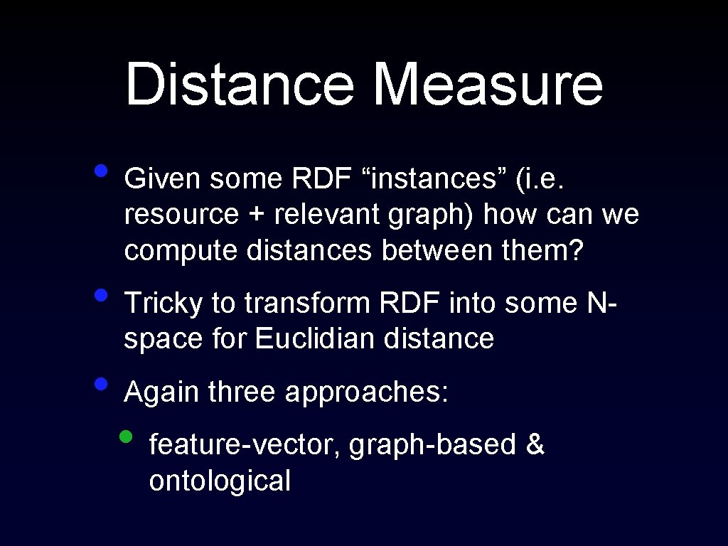 """Distance Measure • Given some RDF """"instances"""" (i. e. resource + relevant graph) how"""