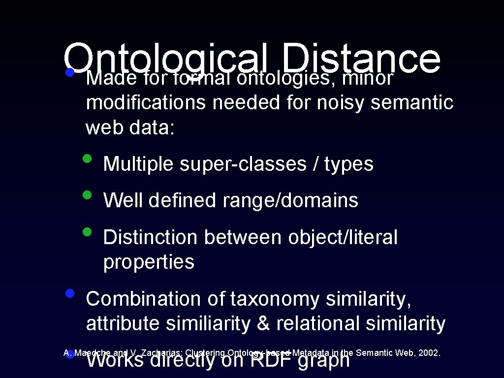 Ontological Distance • Made formal ontologies, minor modifications needed for noisy semantic web data: