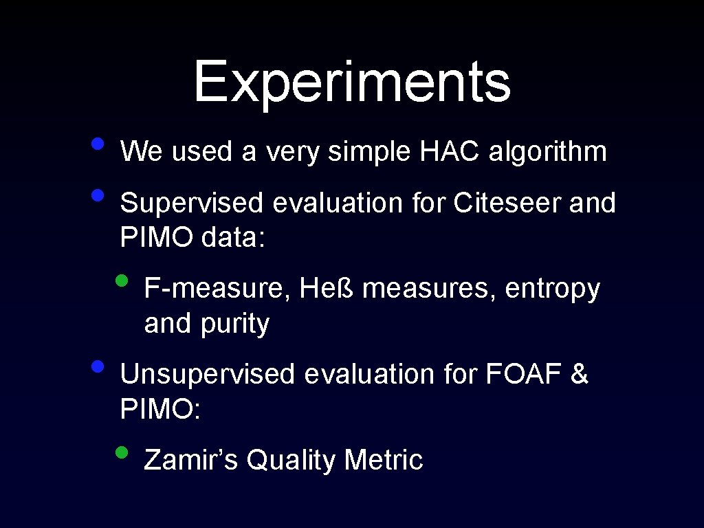 Experiments • We used a very simple HAC algorithm • Supervised evaluation for Citeseer