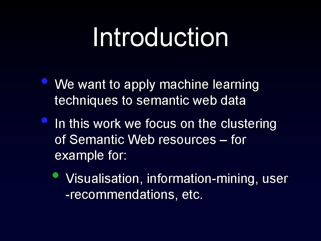 Introduction • We want to apply machine learning techniques to semantic web data •