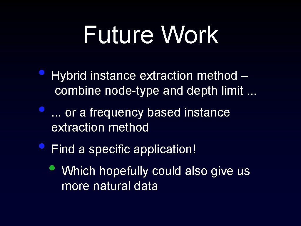 Future Work • Hybrid instance extraction method – combine node-type and depth limit. .