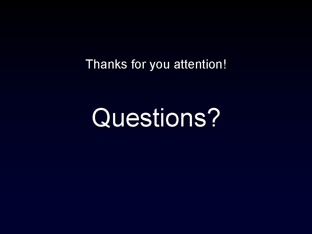 Thanks for you attention! Questions?