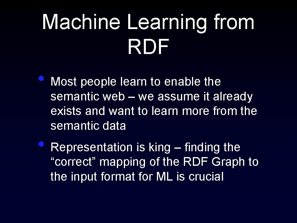 Machine Learning from RDF • Most people learn to enable the semantic web –