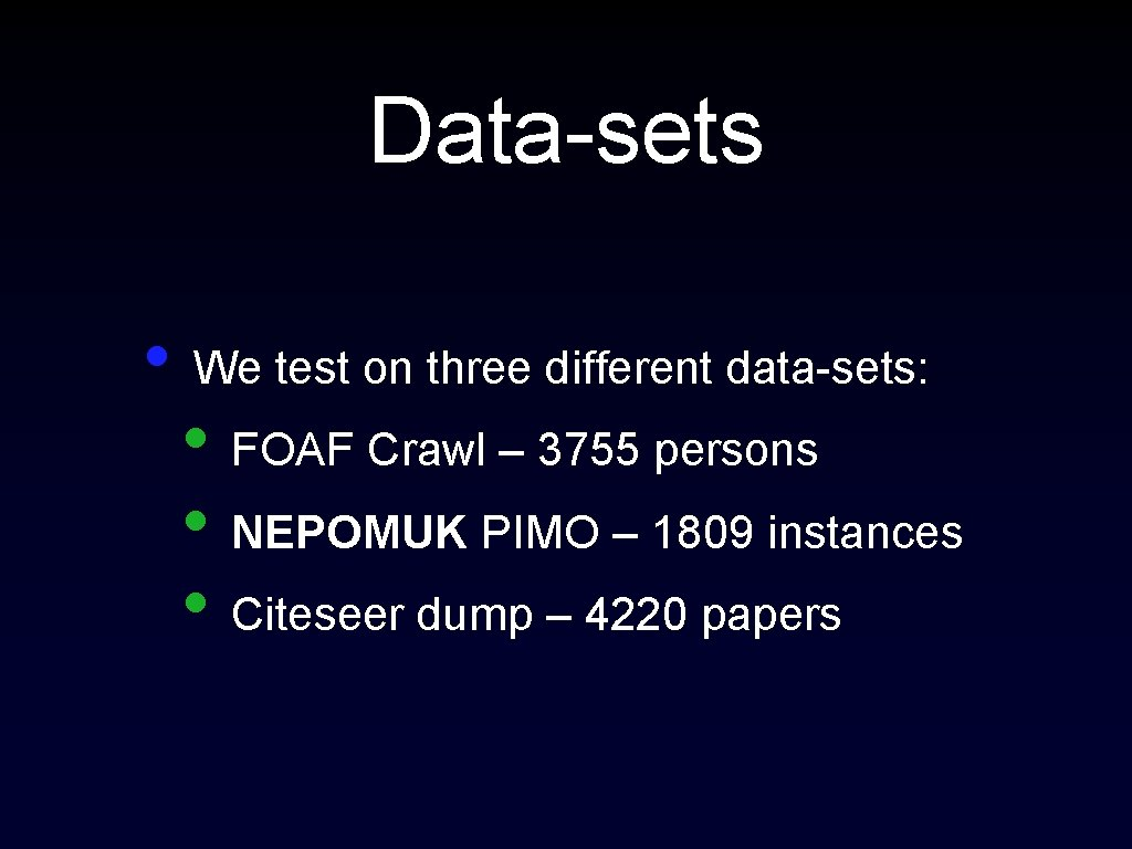 Data-sets • We test on three different data-sets: • FOAF Crawl – 3755 persons