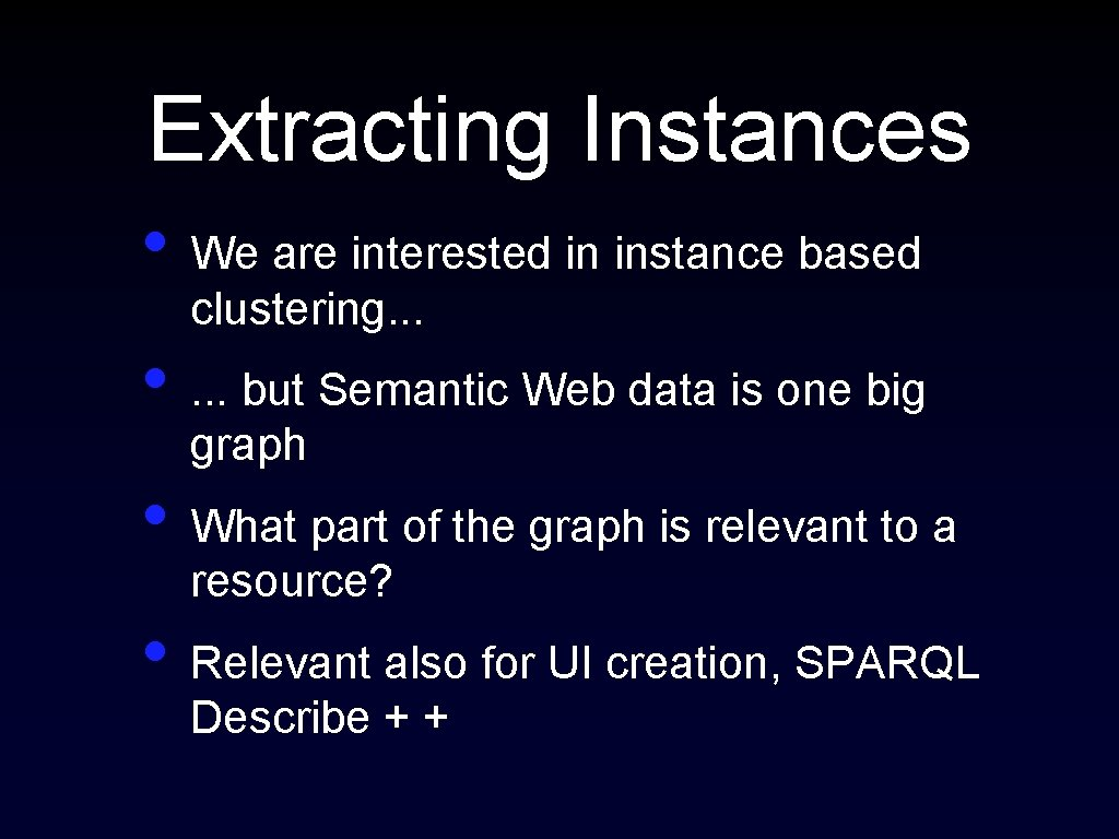 Extracting Instances • We are interested in instance based clustering. . . • .