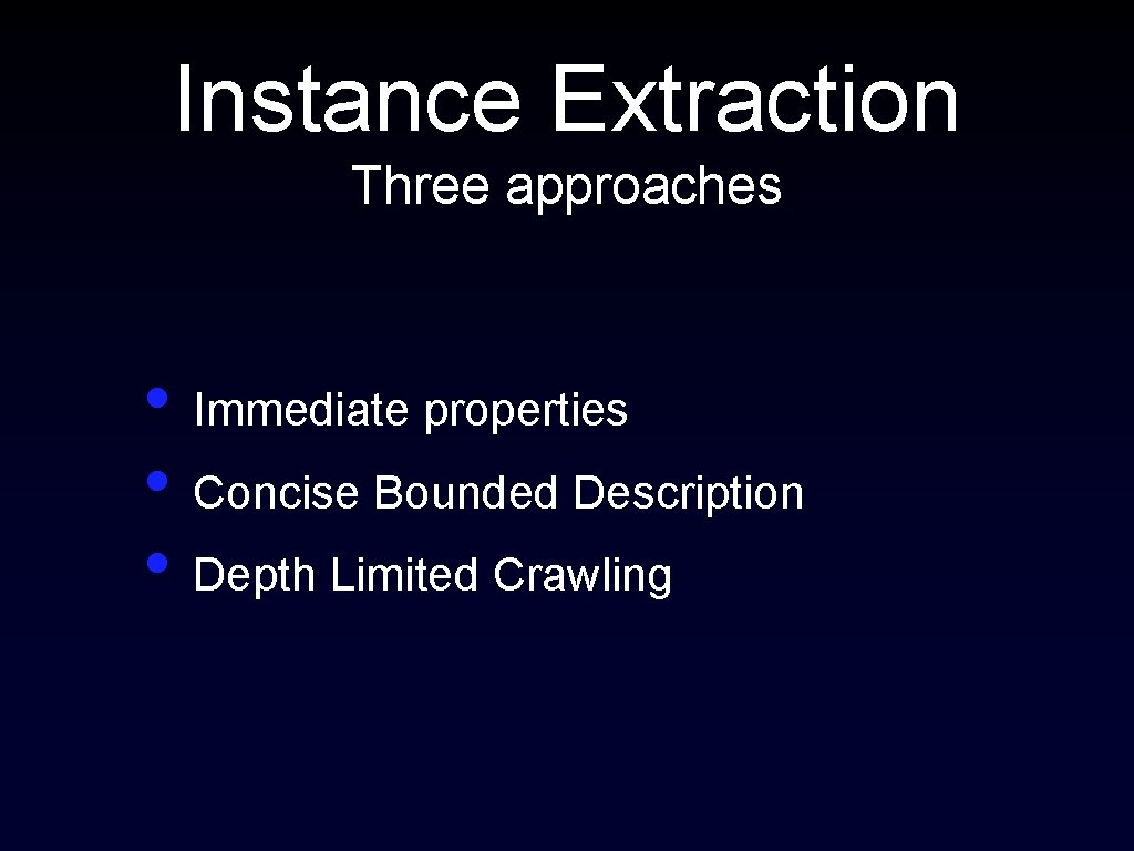 Instance Extraction Three approaches • Immediate properties • Concise Bounded Description • Depth Limited