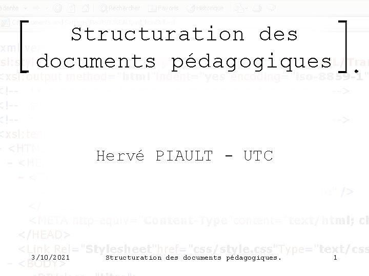 Structuration des documents pédagogiques Hervé PIAULT - UTC 3/10/2021 Structuration des documents pédagogiques. 1