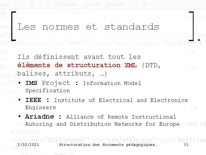 Les normes et standards Ils définissent avant tout les éléments de structuration XML (DTD,