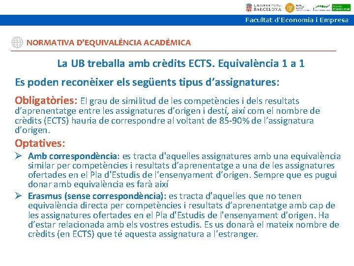 NORMATIVA D'EQUIVALÈNCIA ACADÈMICA La UB treballa amb crèdits ECTS. Equivalència 1 Es poden reconèixer