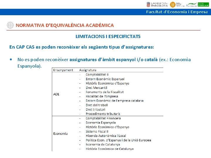 NORMATIVA D'EQUIVALÈNCIA ACADÈMICA LIMITACIONS I ESPECIFICTATS En CAP CAS es poden reconèixer els següents