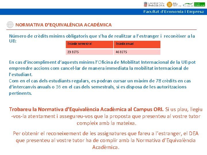 NORMATIVA D'EQUIVALÈNCIA ACADÈMICA Número de crèdits mínims obligatoris que s'ha de realitzar a l'estranger
