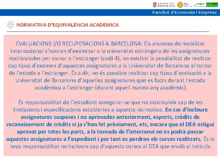 NORMATIVA D'EQUIVALÈNCIA ACADÈMICA EVALUACIONS I/O RECUPERACIONS A BARCELONA: Els alumnes de mobilitat internacional s'hauran