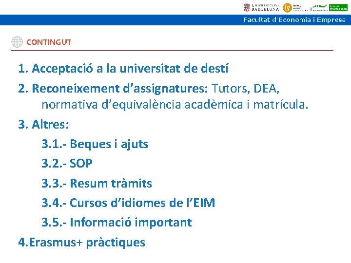 CONTINGUT 1. Acceptació a la universitat de destí 2. Reconeixement d'assignatures: Tutors, DEA, normativa