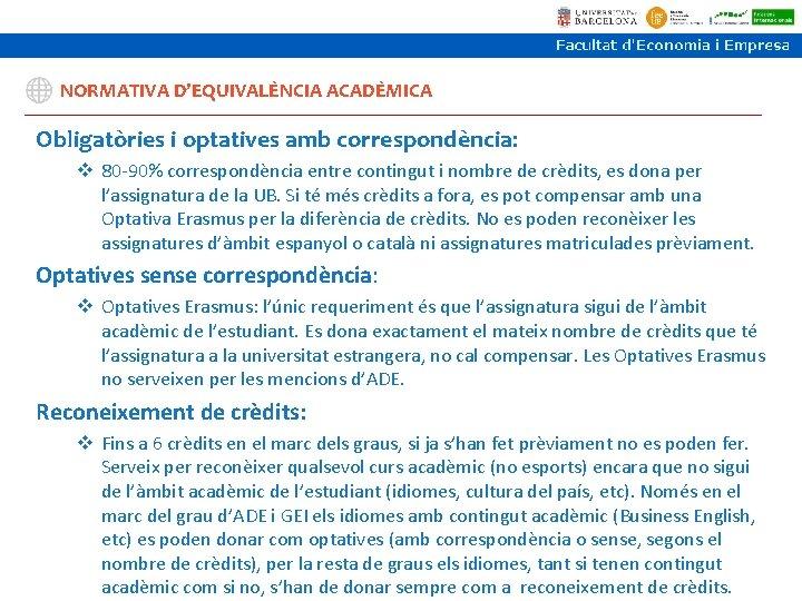 NORMATIVA D'EQUIVALÈNCIA ACADÈMICA Obligatòries i optatives amb correspondència: v 80 -90% correspondència entre contingut