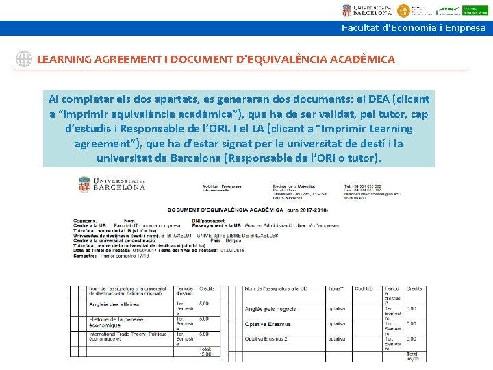 LEARNING AGREEMENT I DOCUMENT D'EQUIVALÈNCIA ACADÈMICA Al completar els dos apartats, es generaran dos